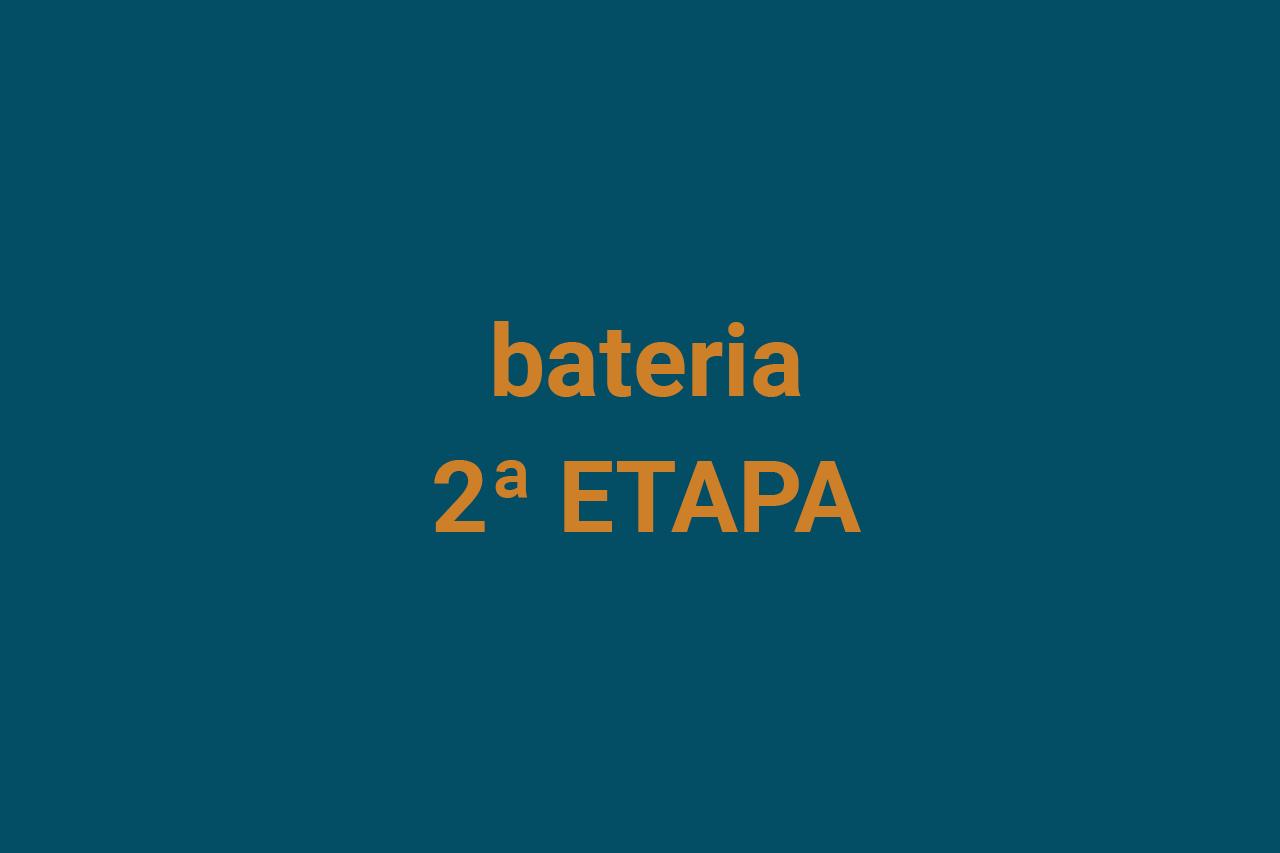 Bateria – Segunda etapa