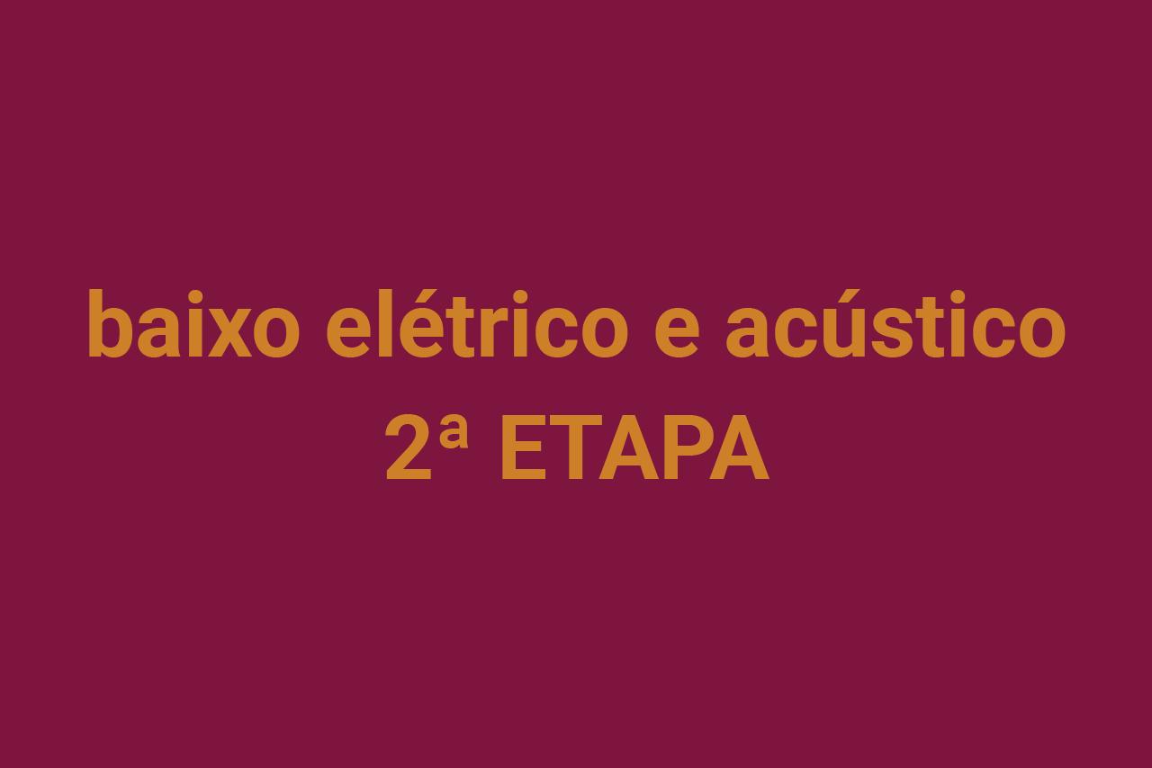 Baixo elétrico e acústico – Segunda etapa
