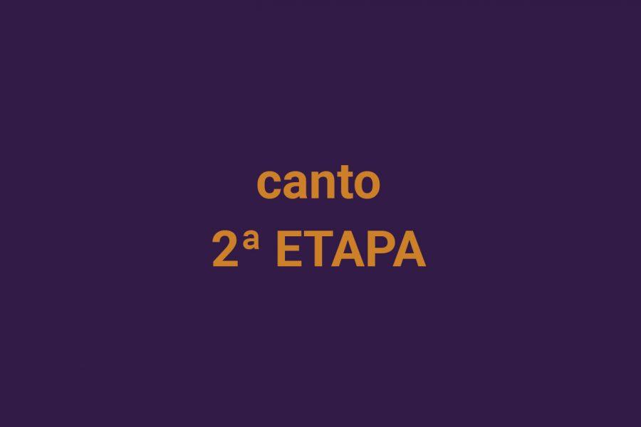 Canto – segunda etapa